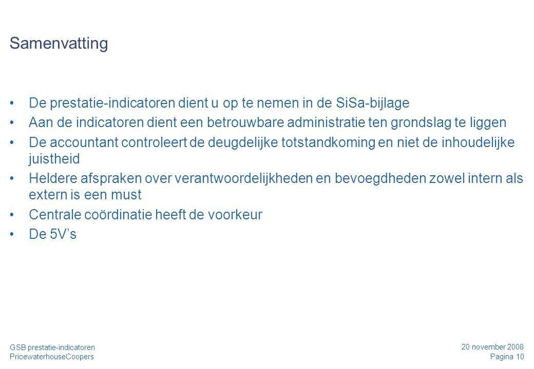 20 november 2008 Pagina 10 GSB prestatie-indicatoren PricewaterhouseCoopers Samenvatting De prestatie-indicatoren dient u op te nemen in de SiSa-bijla