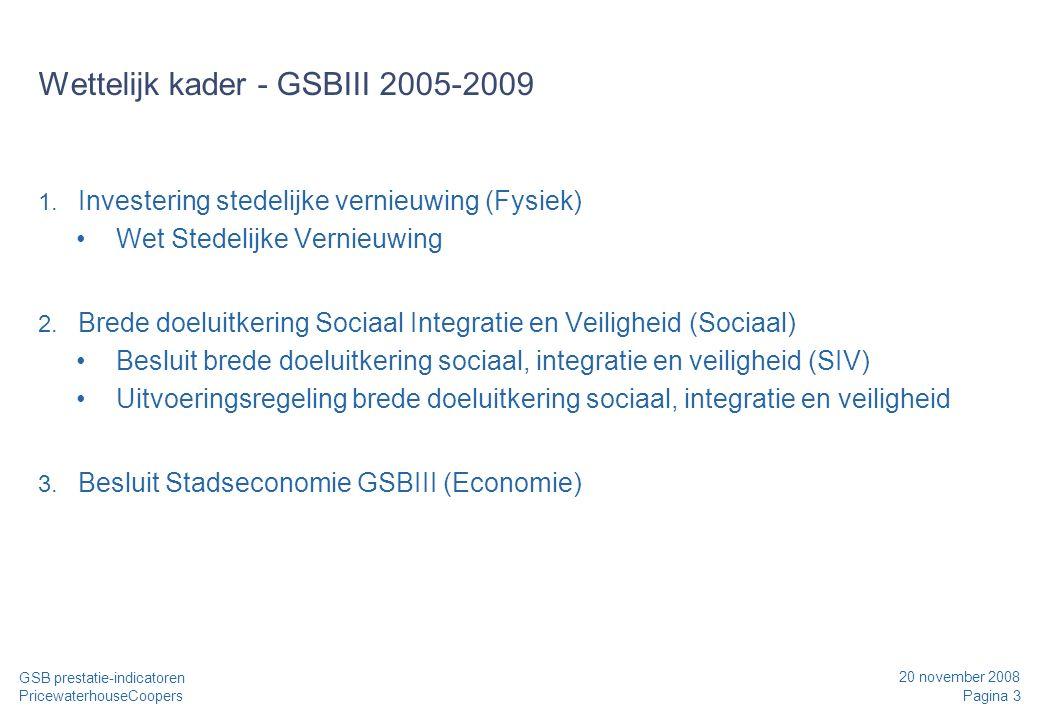 20 november 2008 Pagina 3 GSB prestatie-indicatoren PricewaterhouseCoopers Wettelijk kader - GSBIII 2005-2009 1. Investering stedelijke vernieuwing (F
