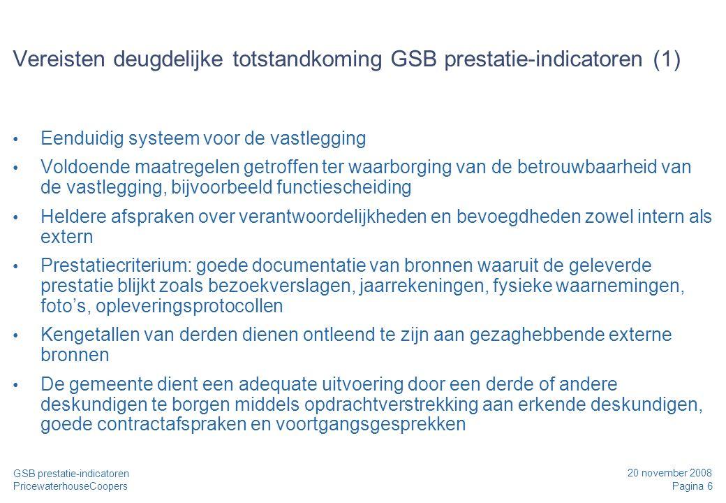 20 november 2008 Pagina 6 GSB prestatie-indicatoren PricewaterhouseCoopers Vereisten deugdelijke totstandkoming GSB prestatie-indicatoren (1) Eenduidi