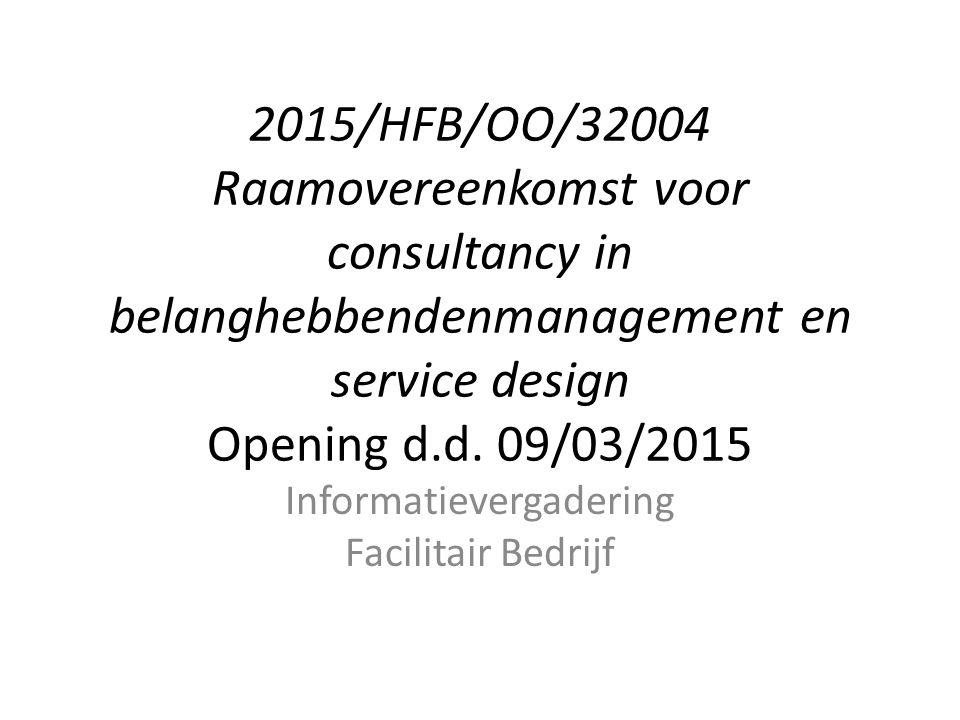 2015/HFB/OO/32004 Raamovereenkomst voor consultancy in belanghebbendenmanagement en service design Opening d.d.