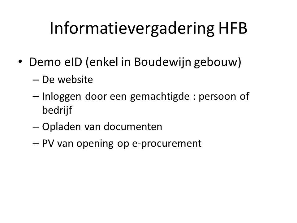 Informatievergadering HFB Demo eID (enkel in Boudewijn gebouw) – De website – Inloggen door een gemachtigde : persoon of bedrijf – Opladen van documenten – PV van opening op e-procurement