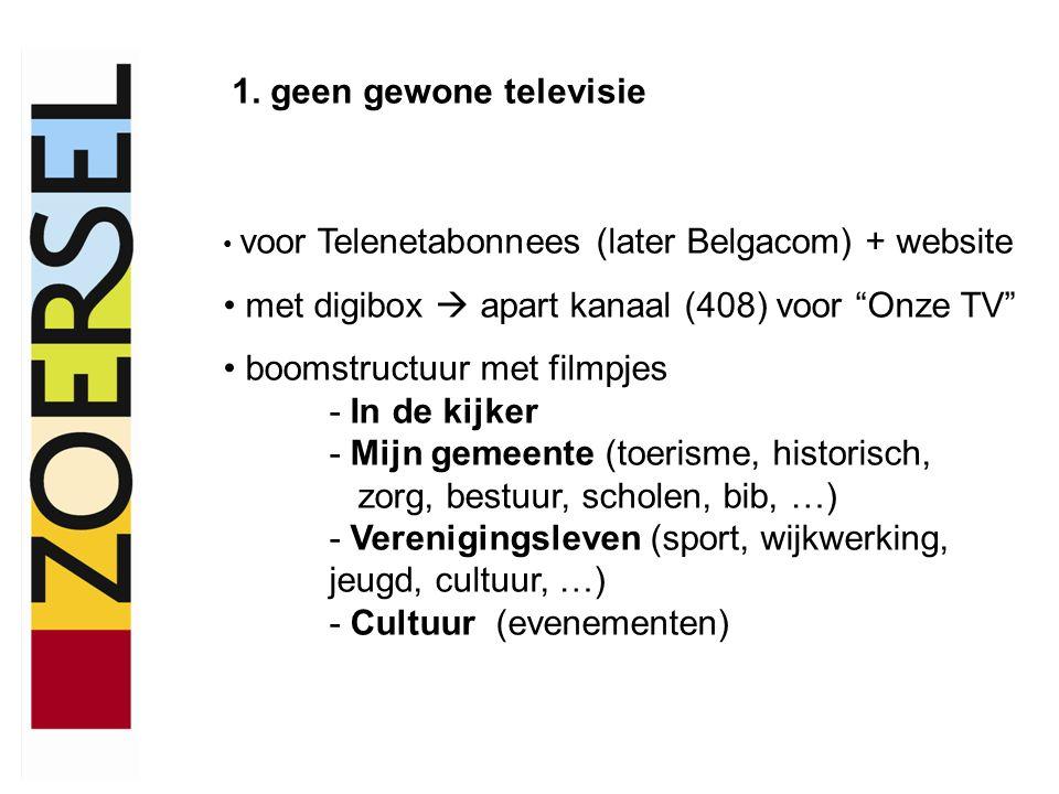 """1. geen gewone televisie voor Telenetabonnees (later Belgacom) + website met digibox  apart kanaal (408) voor """"Onze TV"""" boomstructuur met filmpjes -"""