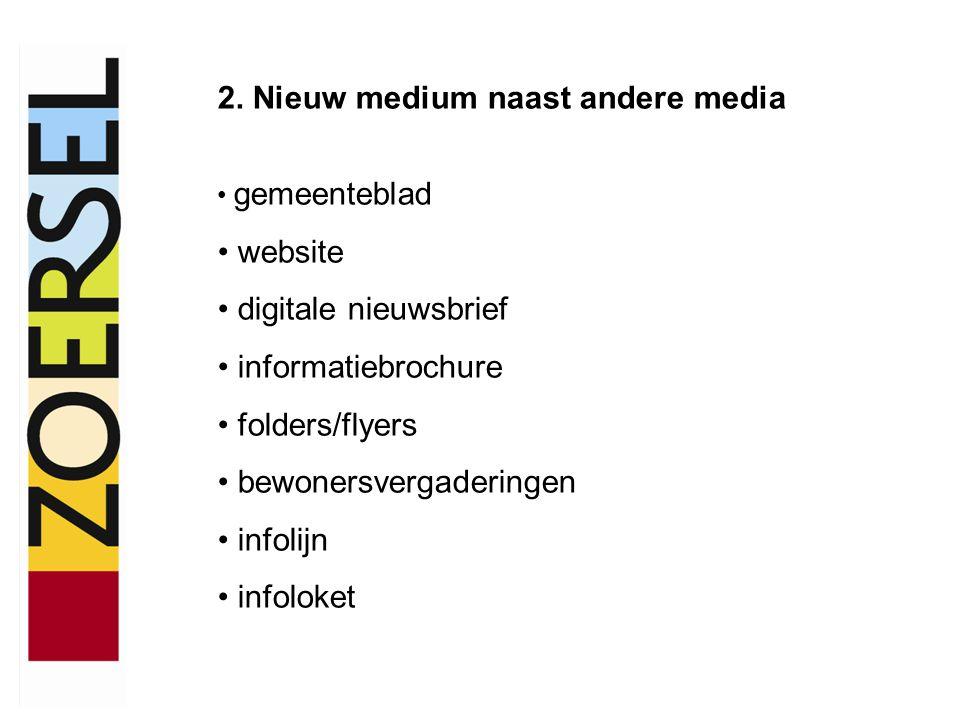 2. Nieuw medium naast andere media gemeenteblad website digitale nieuwsbrief informatiebrochure folders/flyers bewonersvergaderingen infolijn infoloke