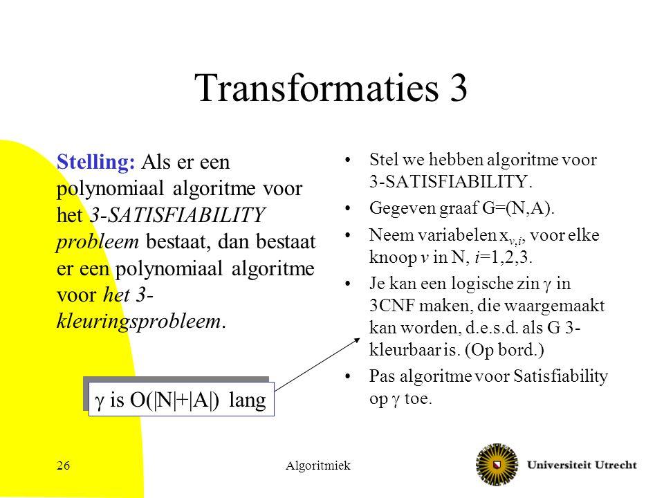 Algoritmiek26 Transformaties 3 Stelling: Als er een polynomiaal algoritme voor het 3-SATISFIABILITY probleem bestaat, dan bestaat er een polynomiaal algoritme voor het 3- kleuringsprobleem.