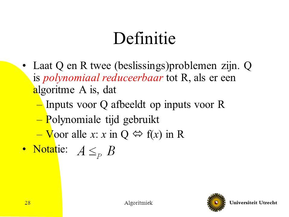 Algoritmiek28 Definitie Laat Q en R twee (beslissings)problemen zijn.
