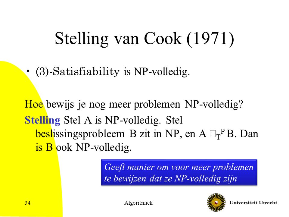 Algoritmiek34 Stelling van Cook (1971) (3)-Satisfiability is NP-volledig.