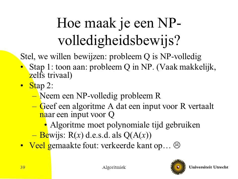 Hoe maak je een NP- volledigheidsbewijs.