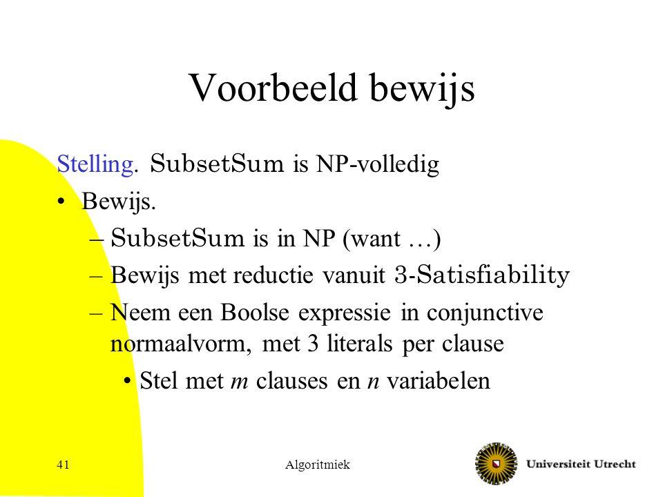 Voorbeeld bewijs Stelling. SubsetSum is NP-volledig Bewijs.