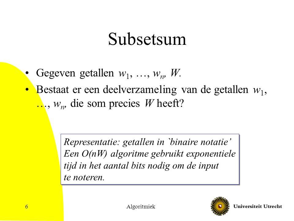 Algoritmiek6 Subsetsum Gegeven getallen w 1, …, w n, W.