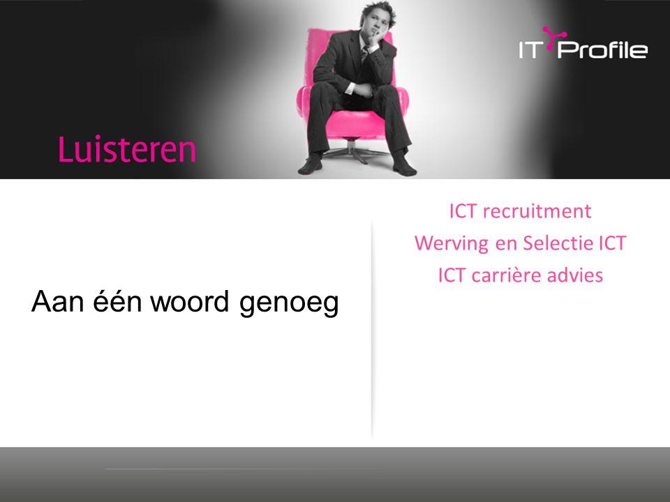 Aan één woord genoeg ICT recruitment Werving en Selectie ICT ICT carrière advies