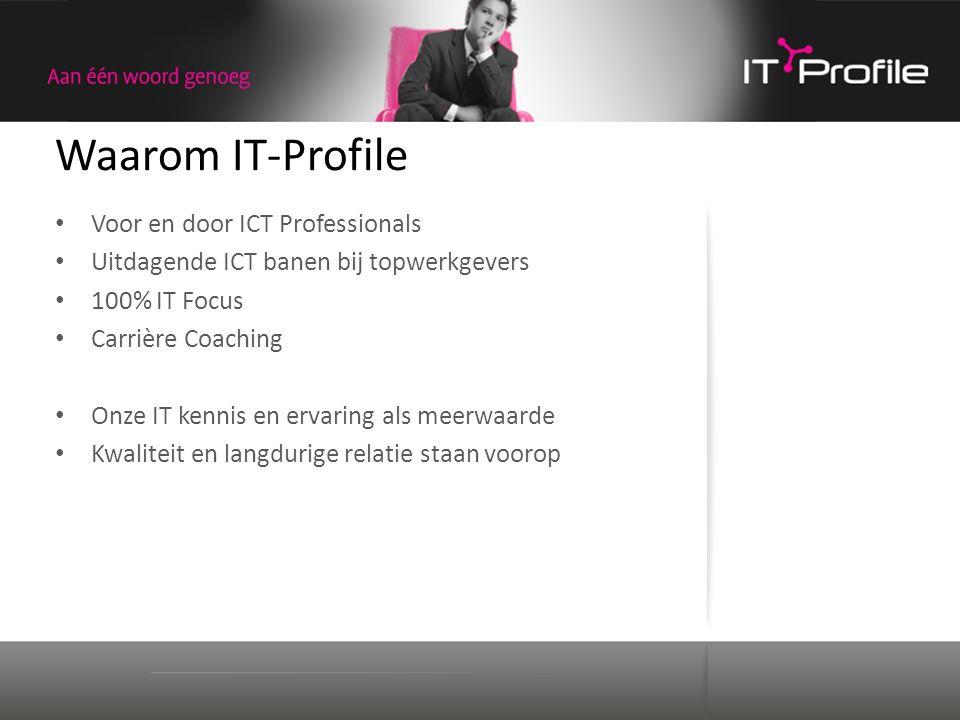 Waarom IT-Profile Voor en door ICT Professionals Uitdagende ICT banen bij topwerkgevers 100% IT Focus Carrière Coaching Onze IT kennis en ervaring als
