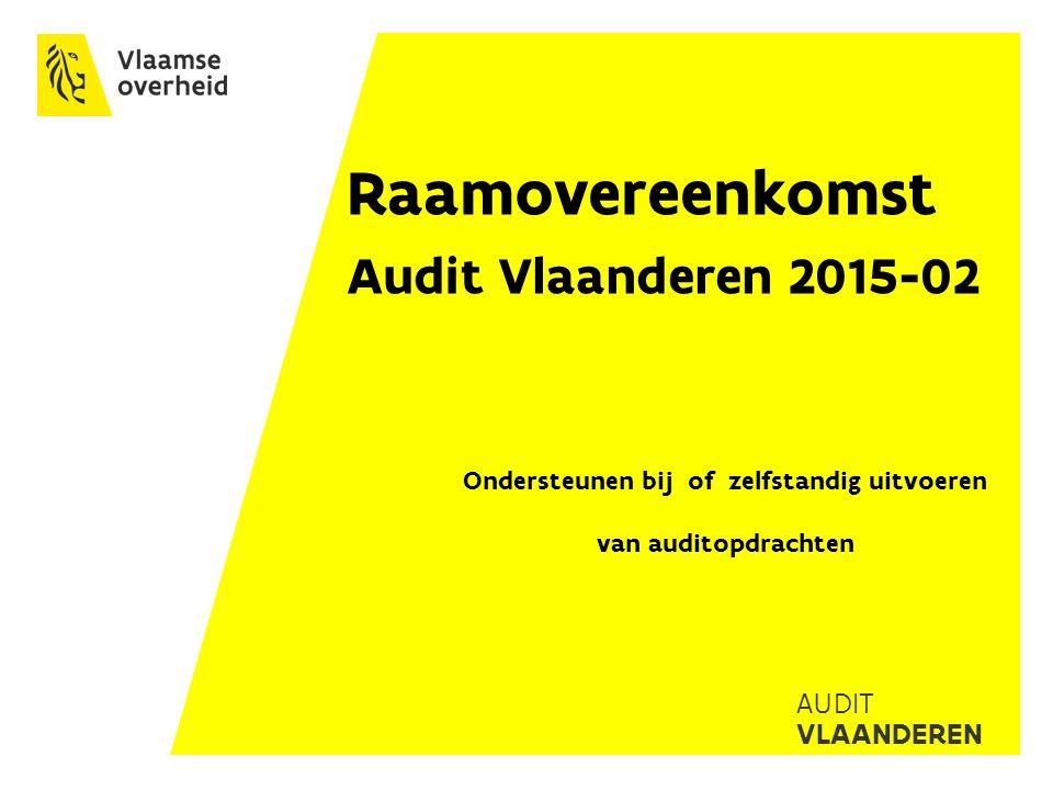 AUDIT VLAANDEREN Raamovereenkomst Audit Vlaanderen 2015-02 Ondersteunen bij of zelfstandig uitvoeren van auditopdrachten