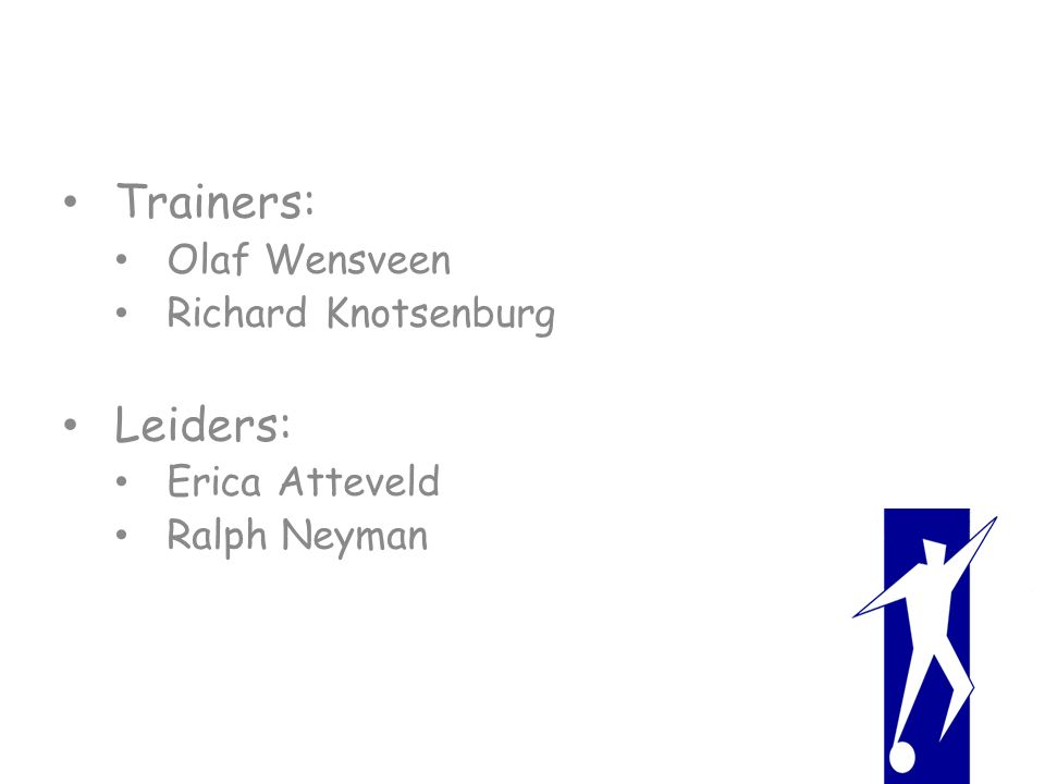 Trainers: Olaf Wensveen Richard Knotsenburg Leiders: Erica Atteveld Ralph Neyman