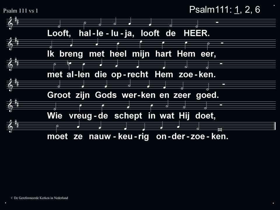 ... Psalm111: 1, 2, 6