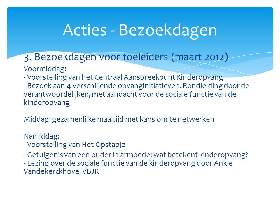 3. Bezoekdagen voor toeleiders (maart 2012) Voormiddag: - Voorstelling van het Centraal Aanspreekpunt Kinderopvang - Bezoek aan 4 verschillende opvang