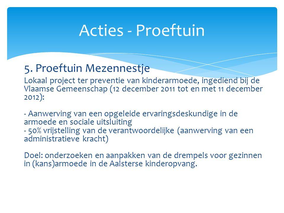 5. Proeftuin Mezennestje Lokaal project ter preventie van kinderarmoede, ingediend bij de Vlaamse Gemeenschap (12 december 2011 tot en met 11 december