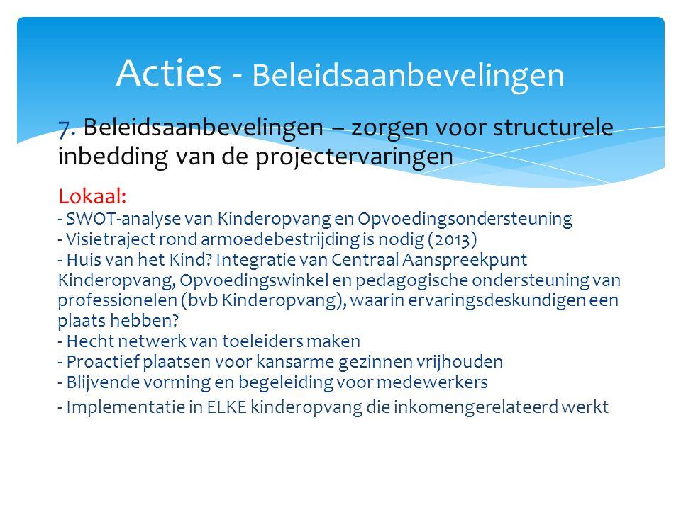 7. Beleidsaanbevelingen – zorgen voor structurele inbedding van de projectervaringen Lokaal: - SWOT-analyse van Kinderopvang en Opvoedingsondersteunin