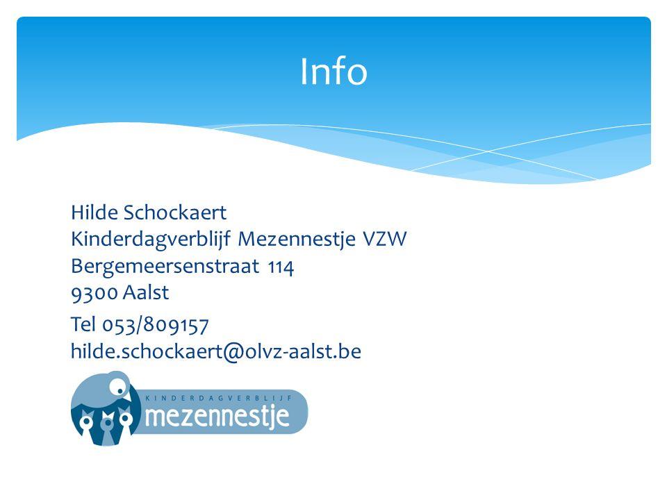 Hilde Schockaert Kinderdagverblijf Mezennestje VZW Bergemeersenstraat 114 9300 Aalst Tel 053/809157 hilde.schockaert@olvz-aalst.be Info