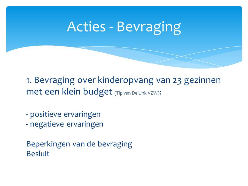 1. Bevraging over kinderopvang van 23 gezinnen met een klein budget (Tip van De Link VZW) : - positieve ervaringen - negatieve ervaringen Beperkingen