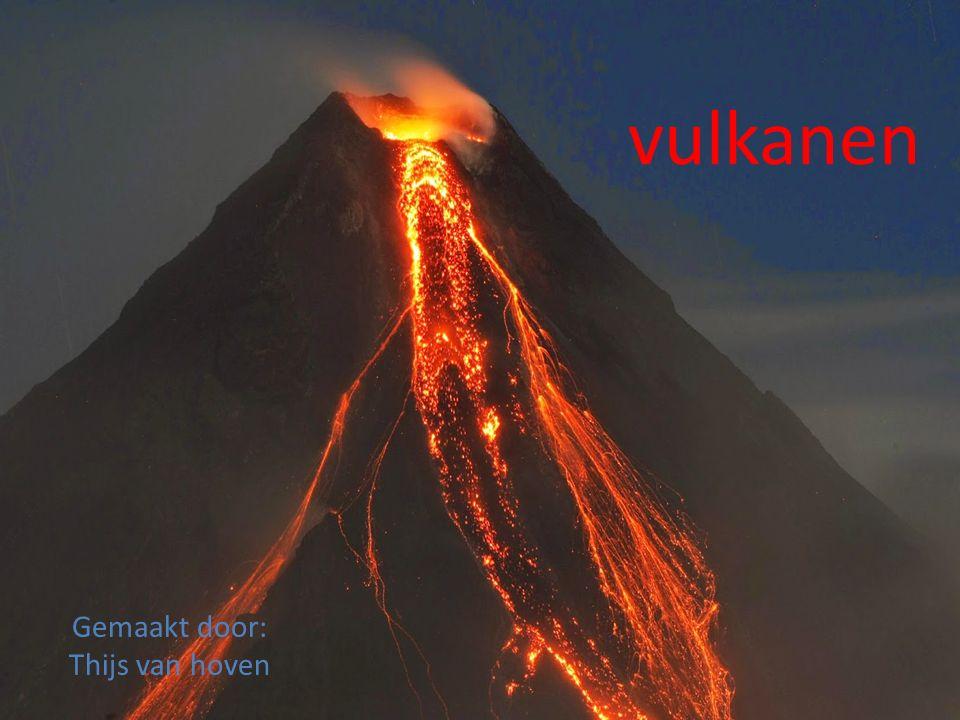 vulkanen Gemaakt door: Thijs van hoven