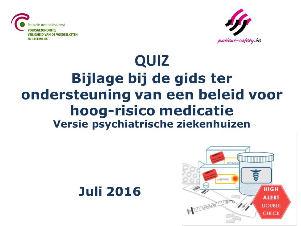 QUIZ Bijlage bij de gids ter ondersteuning van een beleid voor hoog-risico medicatie Versie psychiatrische ziekenhuizen Juli 2016