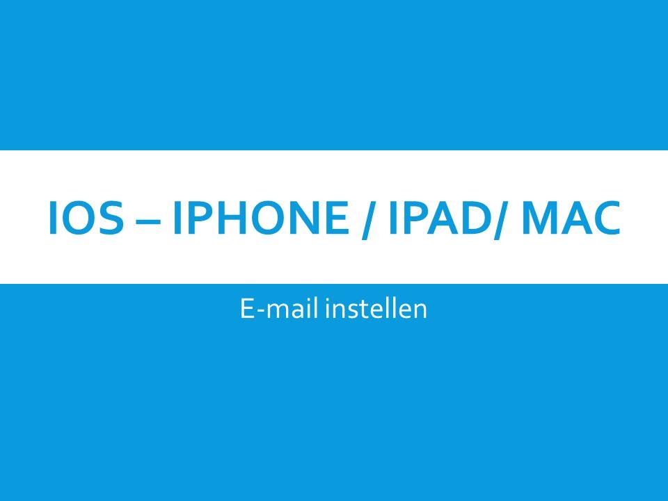 IOS – IPHONE / IPAD/ MAC E-mail instellen