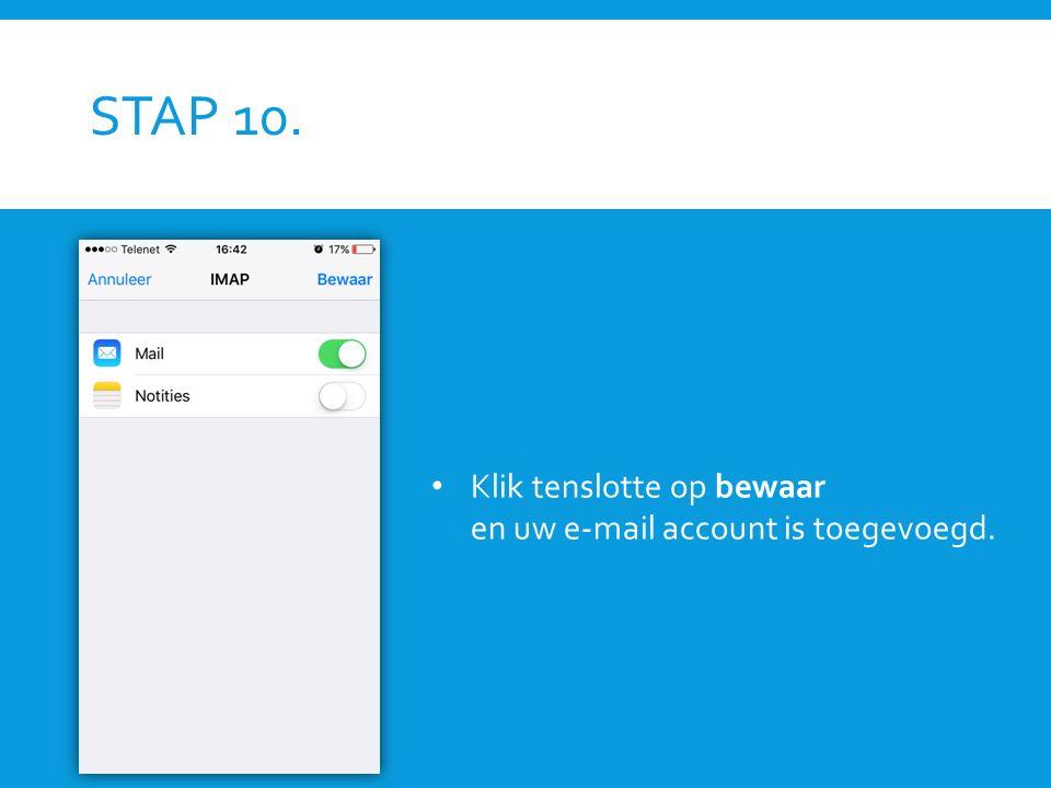 STAP 10. Klik tenslotte op bewaar en uw e-mail account is toegevoegd.