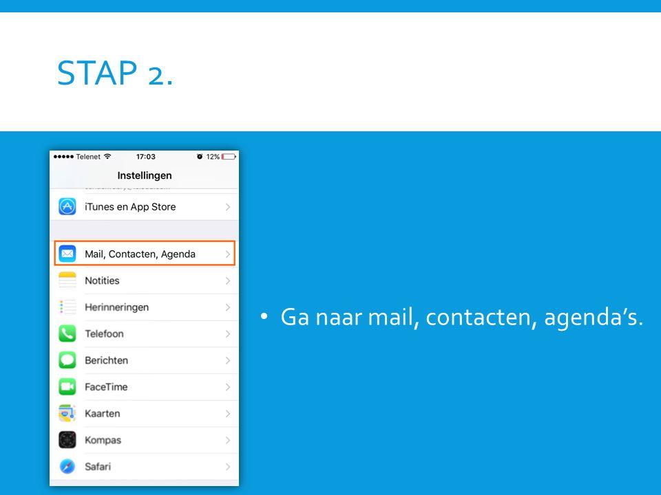 STAP 2. Ga naar mail, contacten, agenda's.