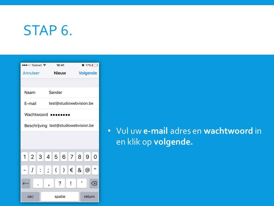 STAP 6. Vul uw e-mail adres en wachtwoord in en klik op volgende.