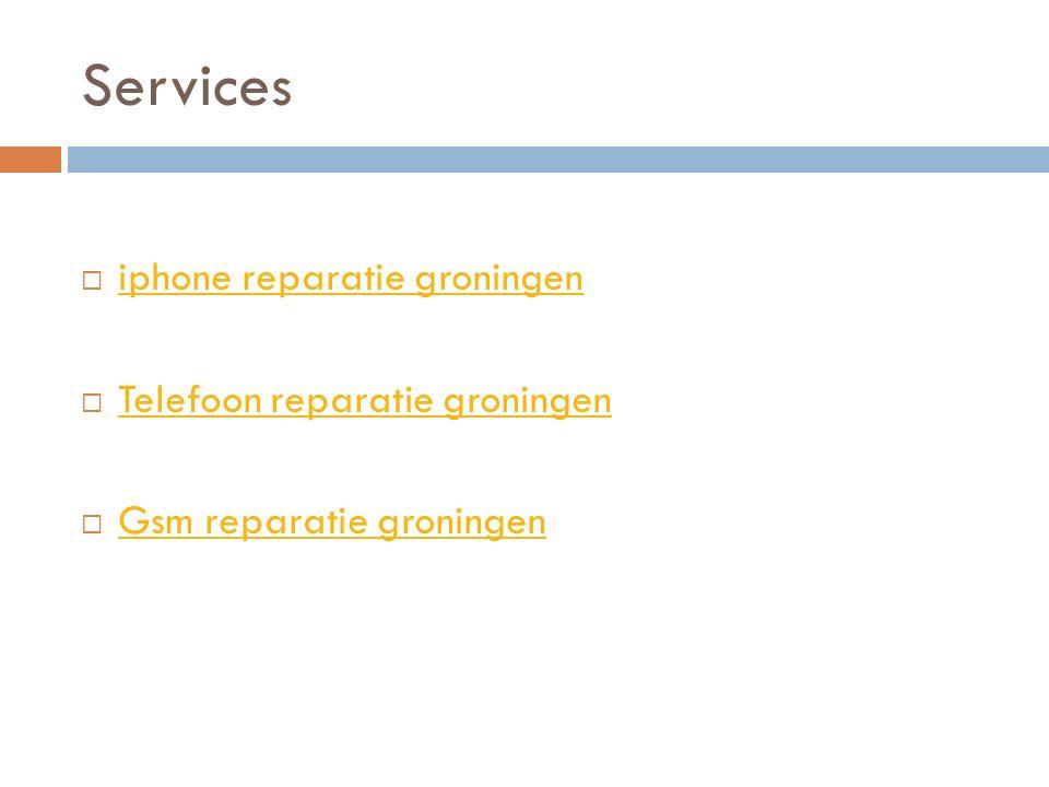 Services  iphone reparatie groningen iphone reparatie groningen  Telefoon reparatie groningen Telefoon reparatie groningen  Gsm reparatie groningen Gsm reparatie groningen