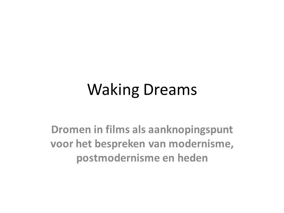 Waking Dreams Dromen in films als aanknopingspunt voor het bespreken van modernisme, postmodernisme en heden