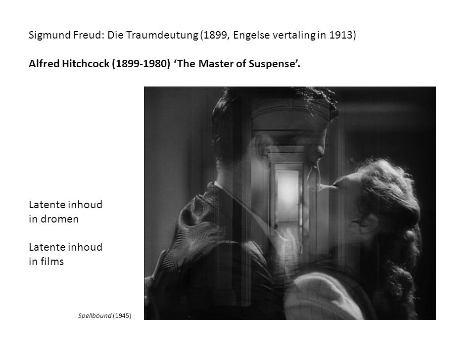 Sigmund Freud: Die Traumdeutung (1899, Engelse vertaling in 1913) Alfred Hitchcock (1899-1980) 'The Master of Suspense'.