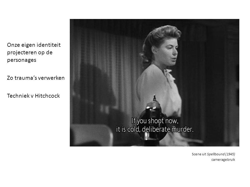 Onze eigen identiteit projecteren op de personages Zo trauma's verwerken Techniek v Hitchcock Scene uit Spellbound (1945) cameragebruik