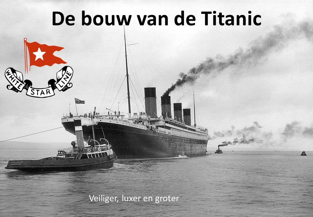 De bouw van de Titanic Veiliger, luxer en groter