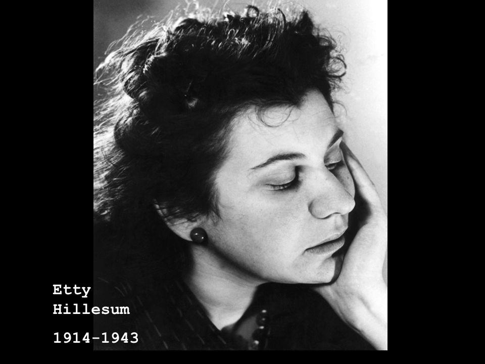 2 Etty Hillesum (1914-1943) Etty Hillesum werd geboren op 15 januari 1914 in Middelburg (Nederland).