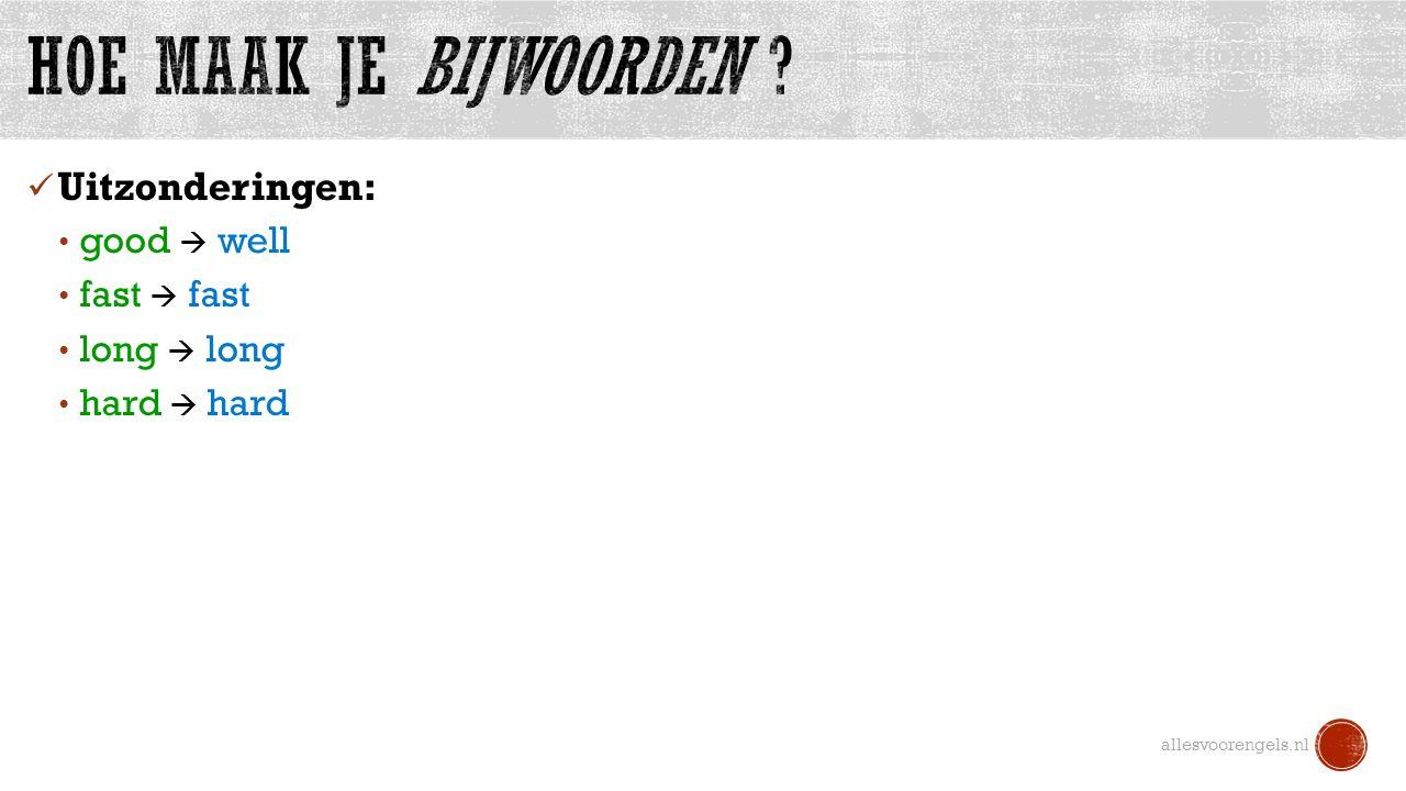 Uitzonderingen: good  well fast  fast long  long hard  hard allesvoorengels.nl