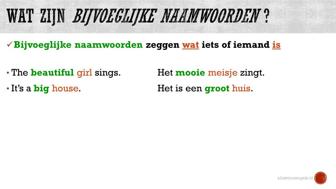 Bijvoeglijke naamwoorden zeggen wat iets of iemand is The beautiful girl sings.Het mooie meisje zingt.