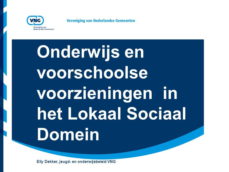 Onderwijs en voorschoolse voorzieningen in het Lokaal Sociaal Domein Elly Dekker, jeugd- en onderwijsbeleid VNG