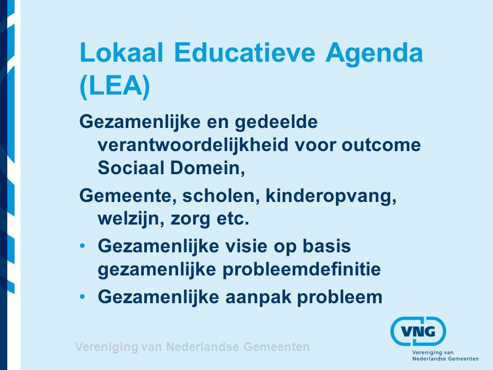 Lokaal Educatieve Agenda (LEA) Gezamenlijke en gedeelde verantwoordelijkheid voor outcome Sociaal Domein, Gemeente, scholen, kinderopvang, welzijn, zorg etc.