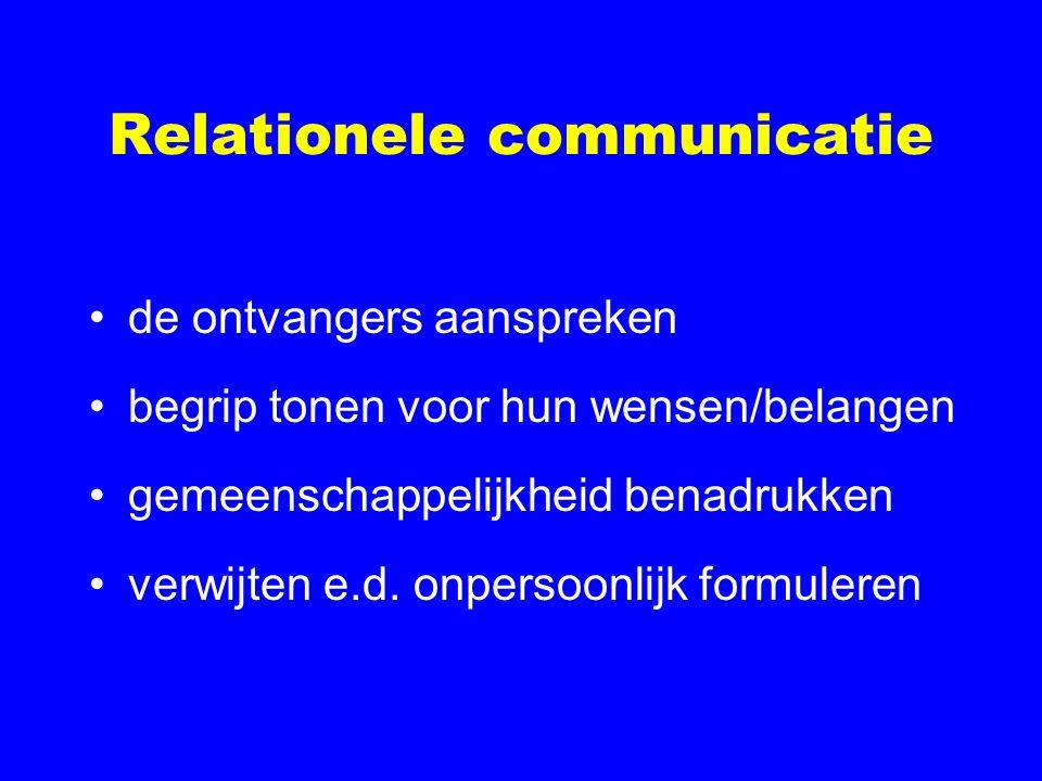 Relationele communicatie de ontvangers aanspreken begrip tonen voor hun wensen/belangen gemeenschappelijkheid benadrukken verwijten e.d.