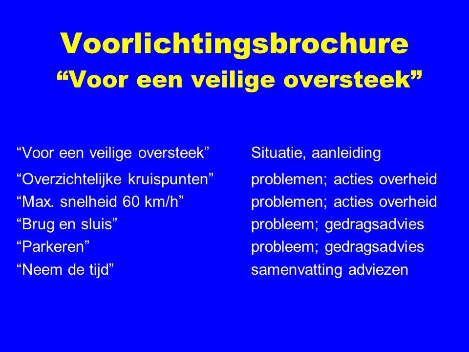 Voorlichtingsbrochure Voor een veilige oversteek Voor een veilige oversteek Situatie, aanleiding Overzichtelijke kruispunten problemen; acties overheid Max.
