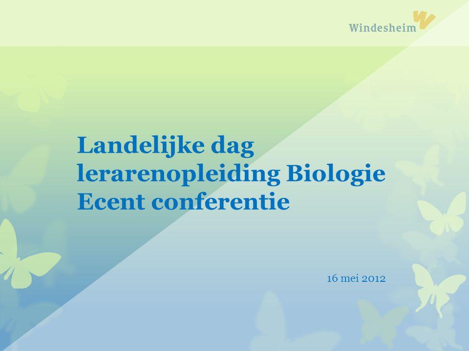 Landelijke dag lerarenopleiding Biologie Ecent conferentie 16 mei 2012