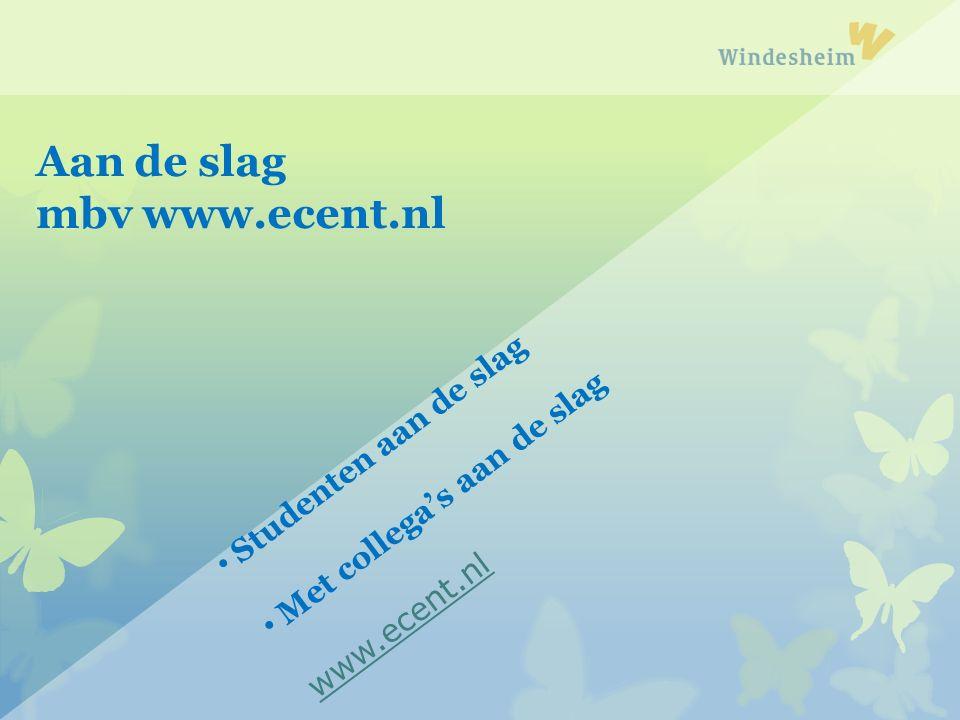 Studenten aan de slag Met collega's aan de slag www.ecent.nl Aan de slag mbv www.ecent.nl