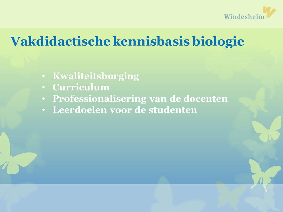 Kwaliteitsborging Curriculum Professionalisering van de docenten Leerdoelen voor de studenten Vakdidactische kennisbasis biologie