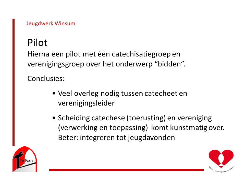 Jeugdwerk Winsum Pilot Hierna een pilot met één catechisatiegroep en verenigingsgroep over het onderwerp bidden .