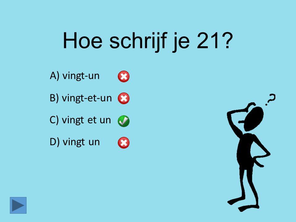 Hoe schrijf je 21? B) vingt-et-un C) vingt et un D) vingt un A) vingt-un