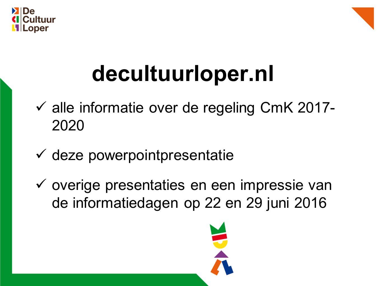 decultuurloper.nl alle informatie over de regeling CmK 2017- 2020 deze powerpointpresentatie overige presentaties en een impressie van de informatiedagen op 22 en 29 juni 2016