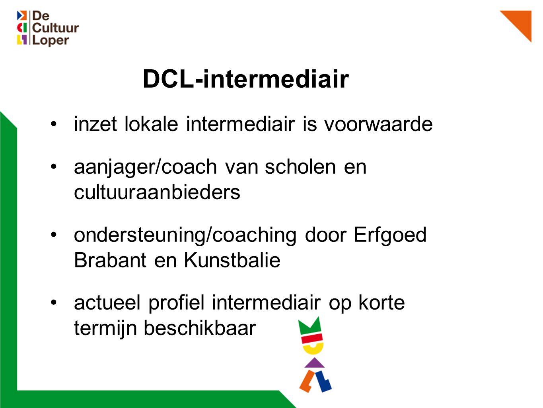 DCL-intermediair inzet lokale intermediair is voorwaarde aanjager/coach van scholen en cultuuraanbieders ondersteuning/coaching door Erfgoed Brabant en Kunstbalie actueel profiel intermediair op korte termijn beschikbaar