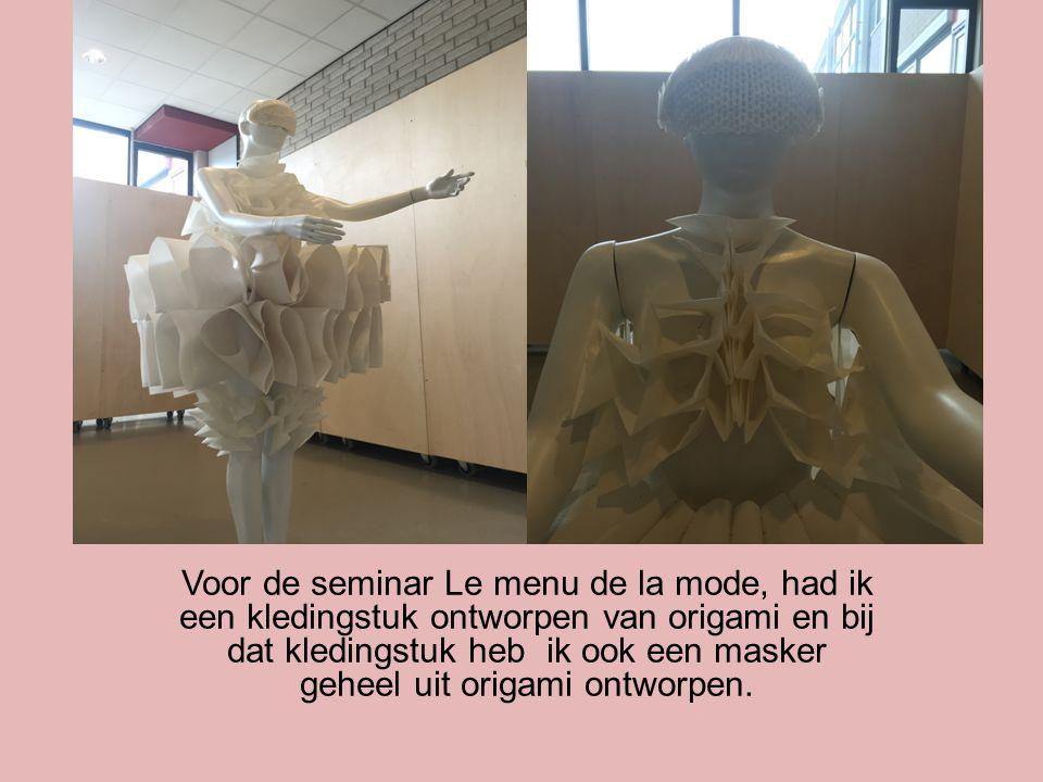 Voor de seminar Le menu de la mode, had ik een kledingstuk ontworpen van origami en bij dat kledingstuk heb ik ook een masker geheel uit origami ontworpen.