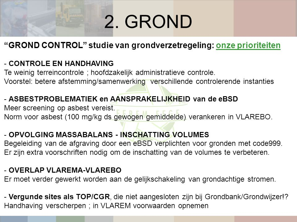 GROND CONTROL studie van grondverzetregeling: onze prioriteiten - CONTROLE EN HANDHAVING Te weinig terreincontrole ; hoofdzakelijk administratieve controle.